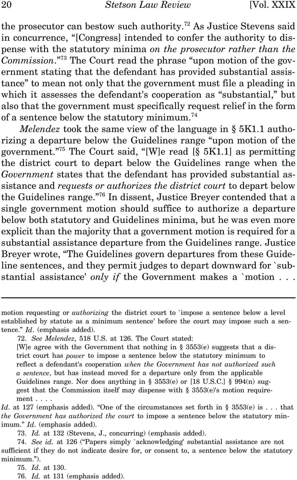 73 The Court read the phrase upon motion of the government stating that the defendant has provided substantial assistance to mean not only that the government must file a pleading in which it