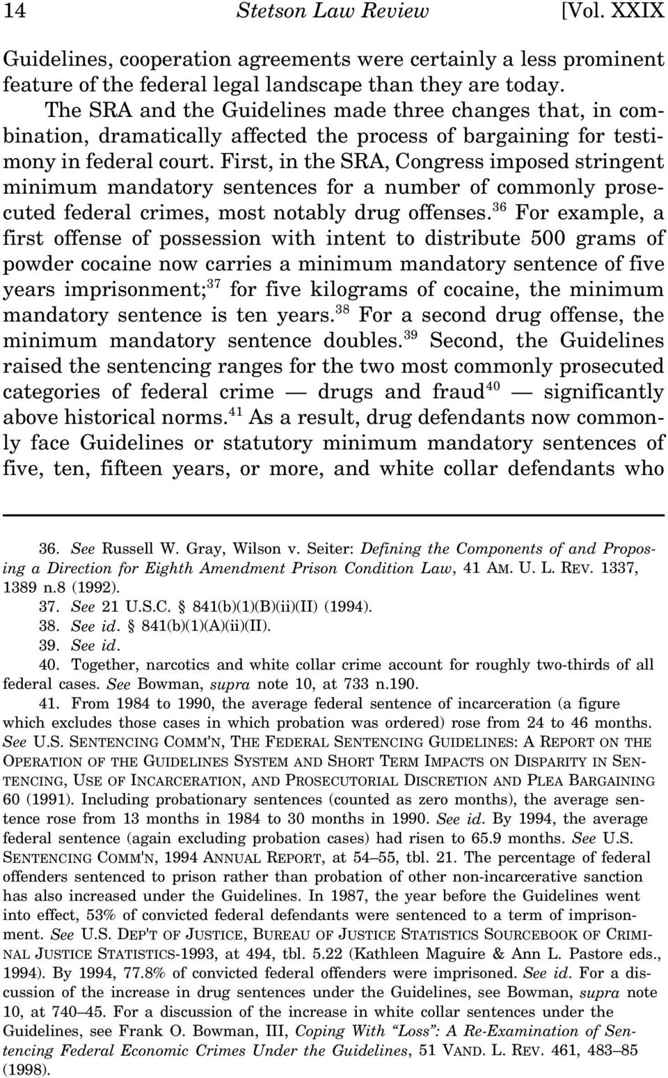 First, in the SRA, Congress imposed stringent minimum mandatory sentences for a number of commonly prosecuted federal crimes, most notably drug offenses.
