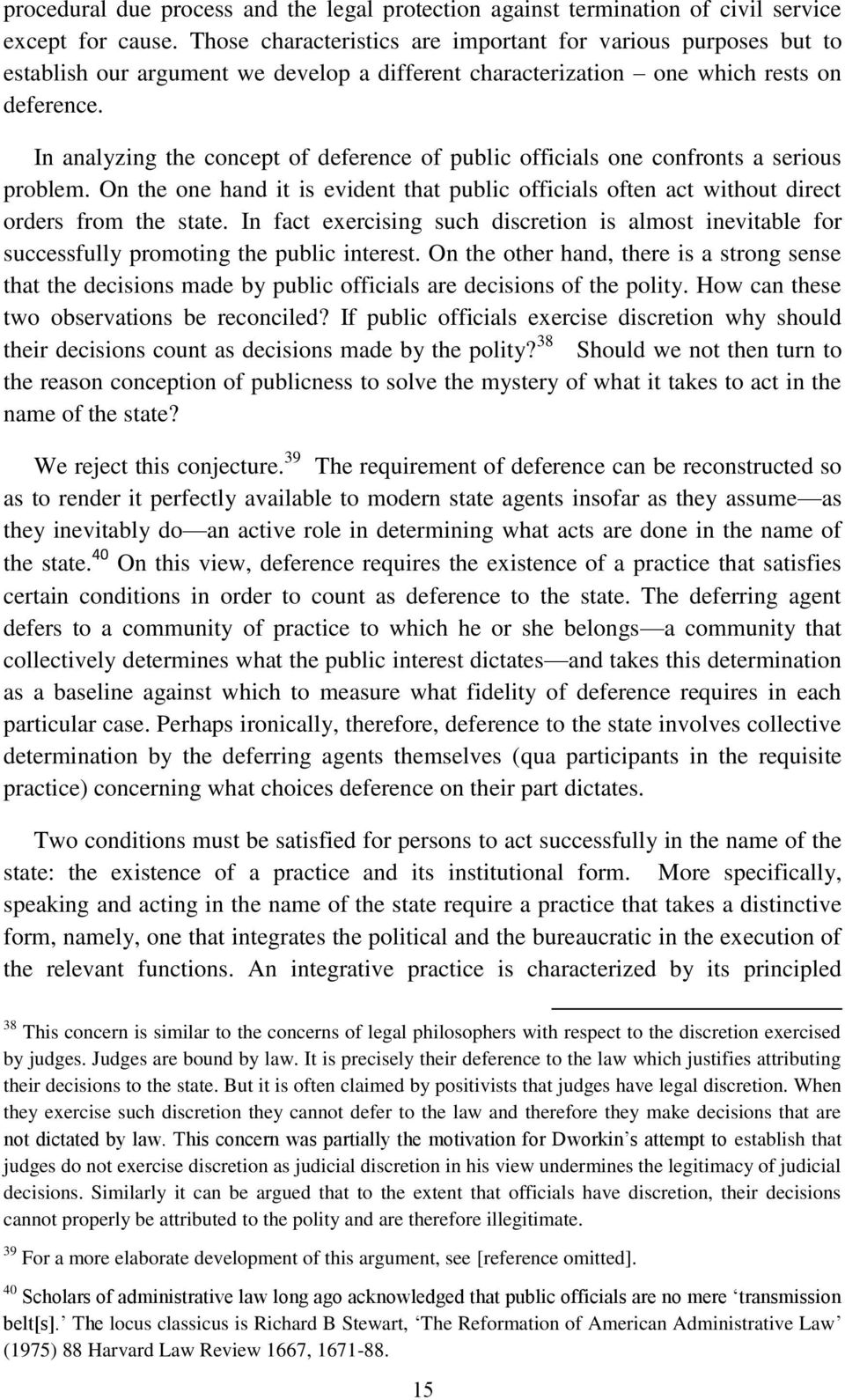 In analyzing the concept of deference of public officials one confronts a serious problem. On the one hand it is evident that public officials often act without direct orders from the state.