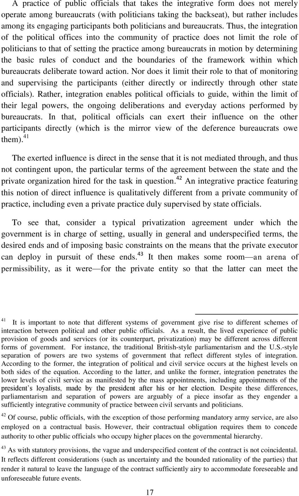 Thus, the integration of the political offices into the community of practice does not limit the role of politicians to that of setting the practice among bureaucrats in motion by determining the