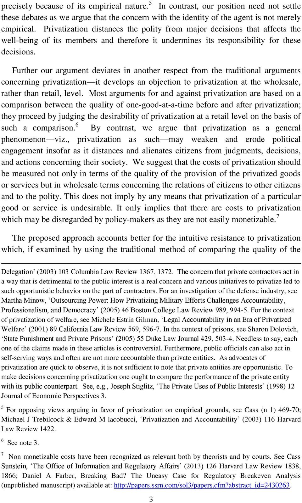 Further our argument deviates in another respect from the traditional arguments concerning privatization it develops an objection to privatization at the wholesale, rather than retail, level.