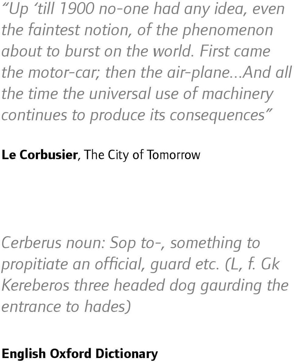..and all the time the universal use of machinery continues to produce its consequences Le Corbusier, The City