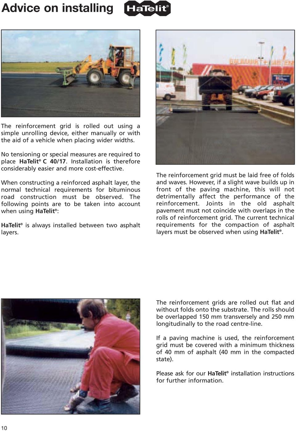 When constructing a reinforced asphalt layer, the normal technical requirements for bituminous road construction must be observed.