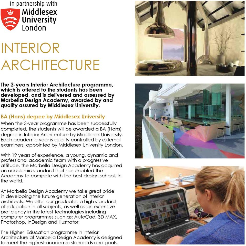 BA (Hons) degree by Middlesex University When the 3-year programme has been successfully completed, the students will be awarded a BA (Hons) degree in Interior Architecture by Middlesex University.