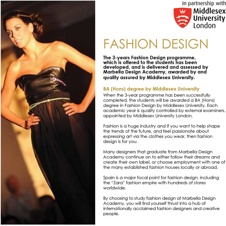 BA (Hons) degree by Middlesex University When the 3-year programme has been successfully completed, the students will be awarded a BA (Hons) degree in Fashion Design by  Each academic year is quality