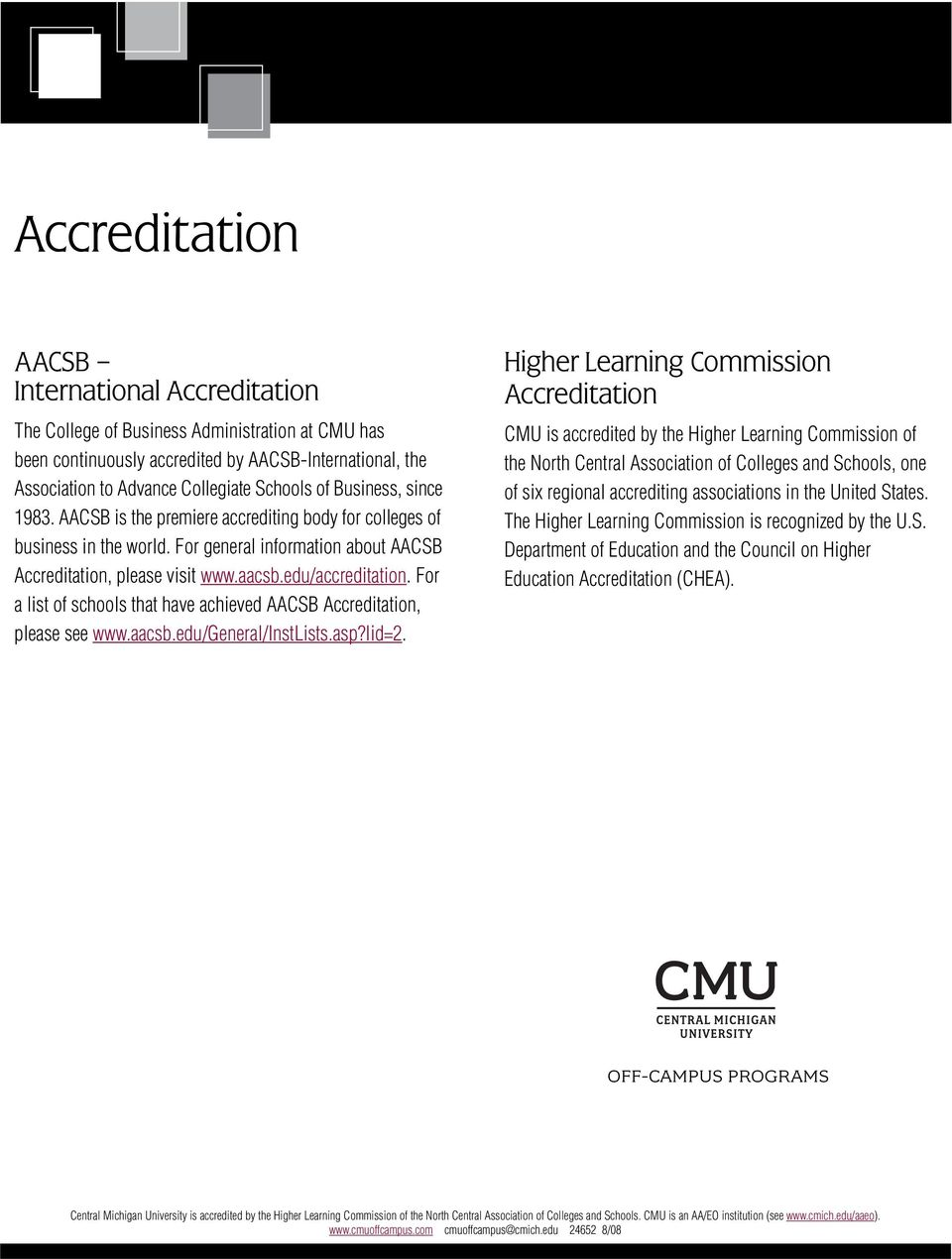 For a list of schools that have achieved AACSB Accreditation, please see www.aacsb.edu/general/instlists.asp?lid=2.