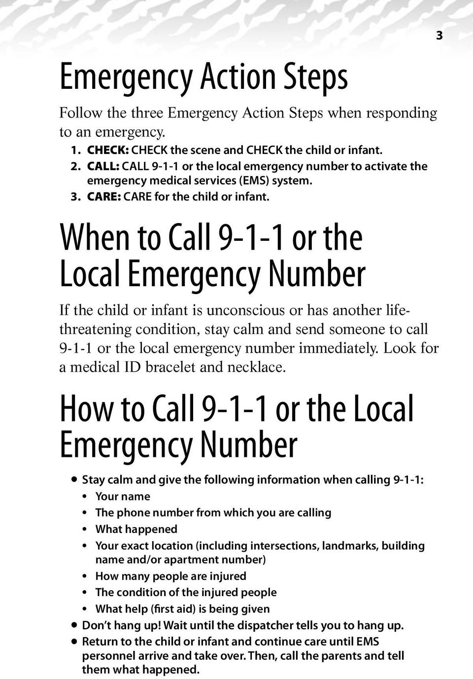 When to Call 9-1-1 or the Local Emergency Number If the child or infant is unconscious or has another lifethreatening condition, stay calm and send someone to call 9-1-1 or the local emergency number