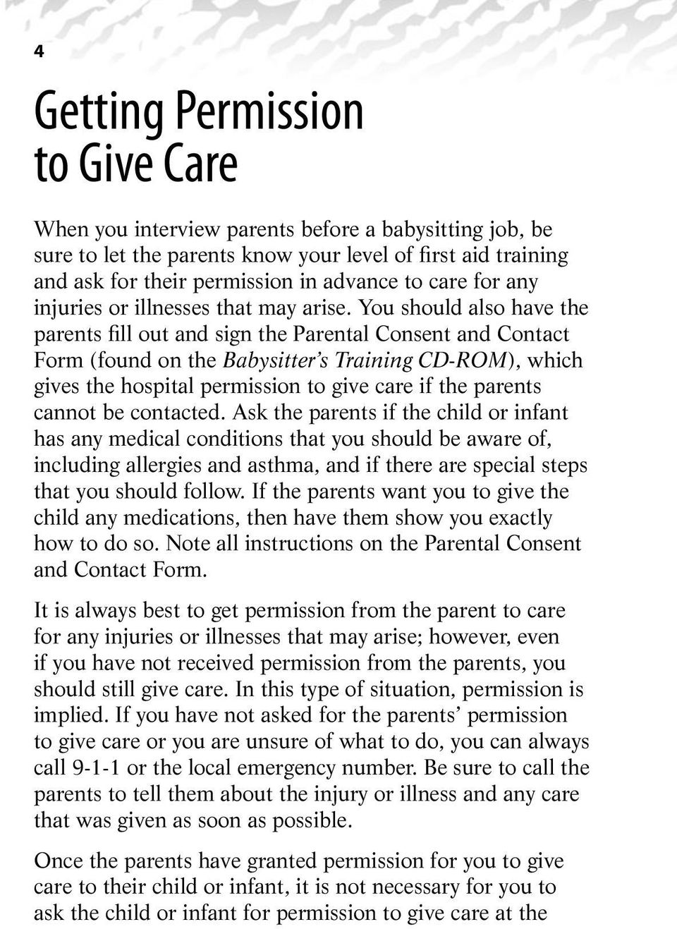 You should also have the parents fill out and sign the Parental Consent and Contact Form (found on the Babysitter s Training CD-ROM), which gives the hospital permission to give care if the parents