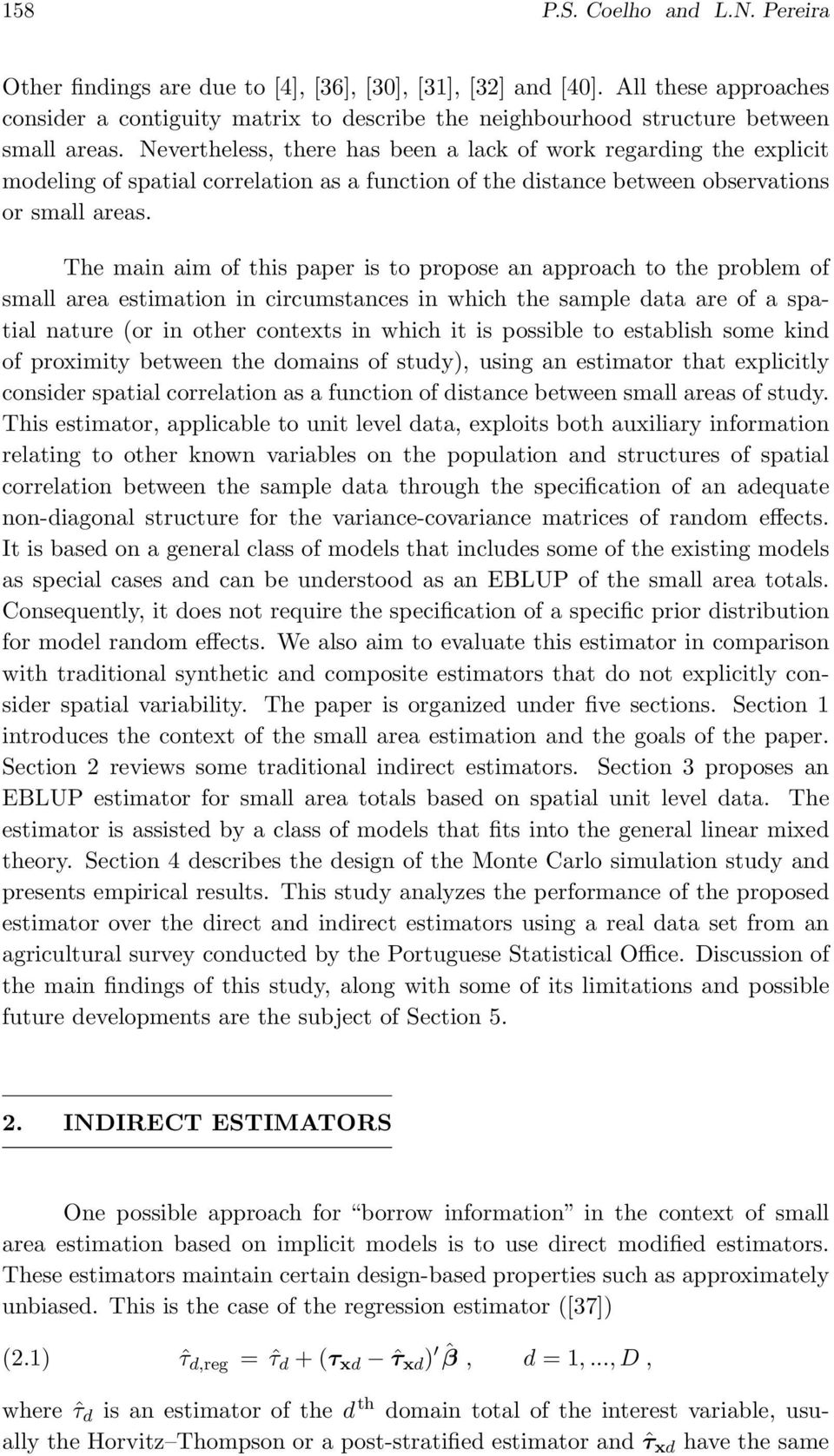 The main aim of this paper is to propose an approach to the problem of small area estimation in circumstances in which the sample ata are of a spatial nature (or in other contexts in which it is