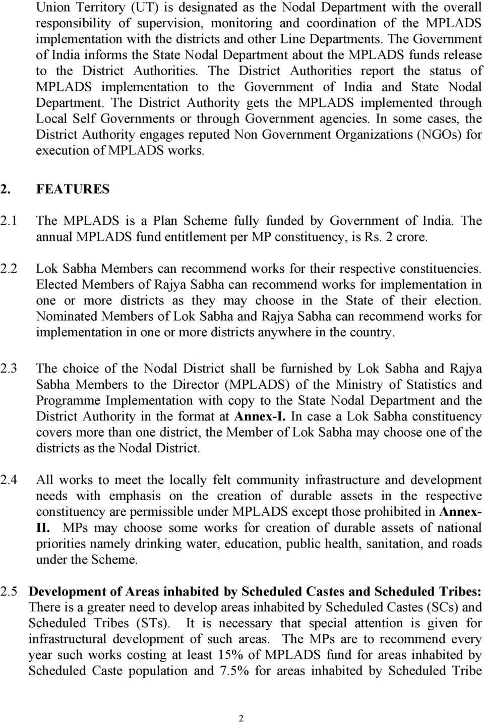 The District Authorities report the status of MPLADS implementation to the Government of India and State Nodal Department.