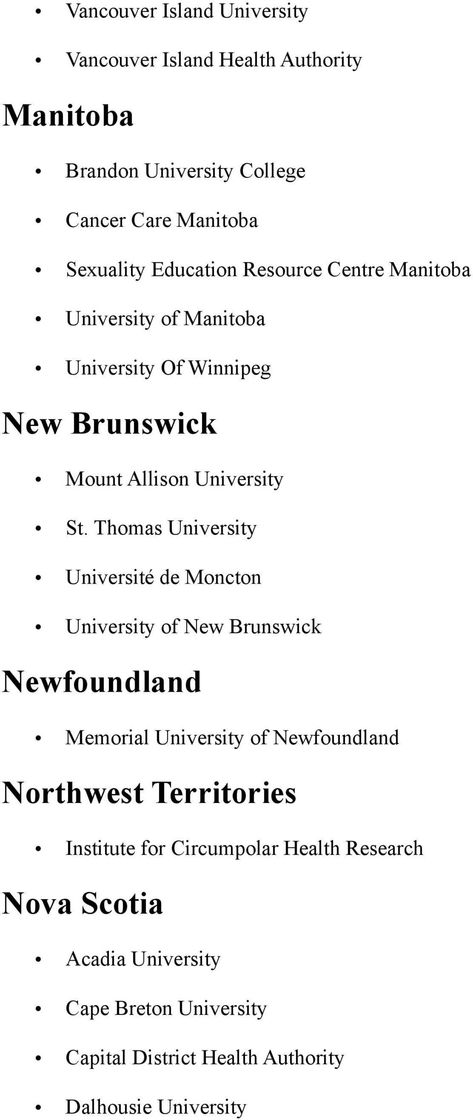 Thomas University Université de Moncton University of New Brunswick Newfoundland Memorial University of Newfoundland Northwest