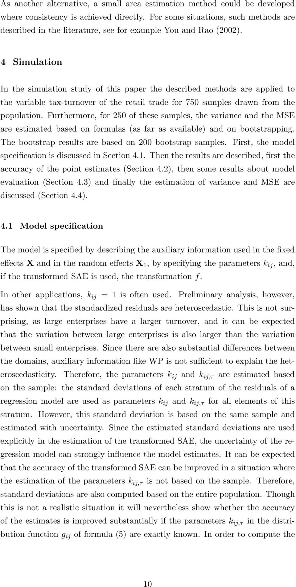 4 Simulation In the simulation study of this paper the described methods are applied to the variable tax-turnover of the retail trade for 750 samples drawn from the population.