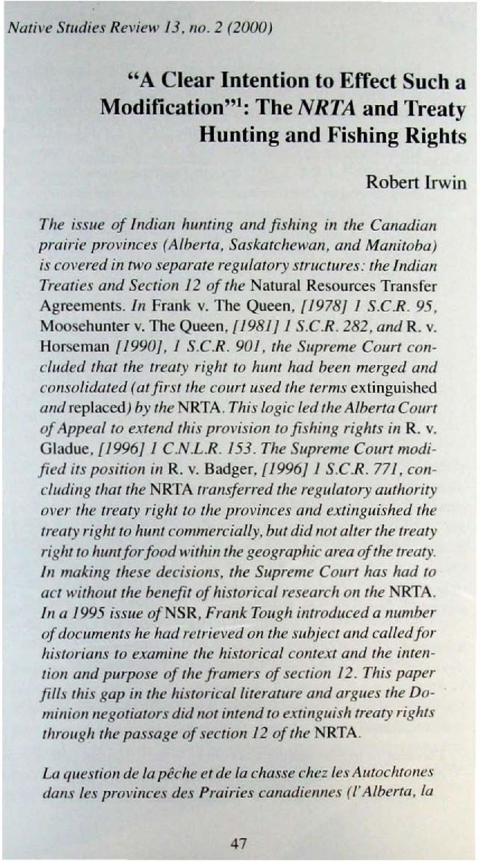 provillces (Alberta, Saskatchewan. alld Mallitoba) is covered;n two l'eparate regulatory struclllres: the Indian Treaties alld Section 12 of the NalUral Resources Transfer Agreements, III Frank v.