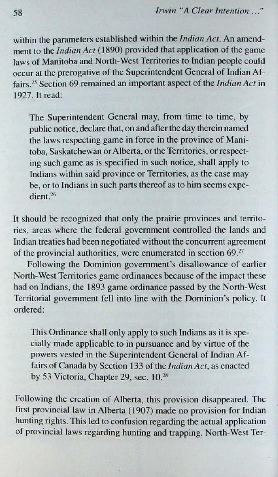 of Indian Affai rs.l'i Section 69 remained an important aspect of the Indian Act in 1927. It read: The Superintendent General may. from lime to time, by public notice.