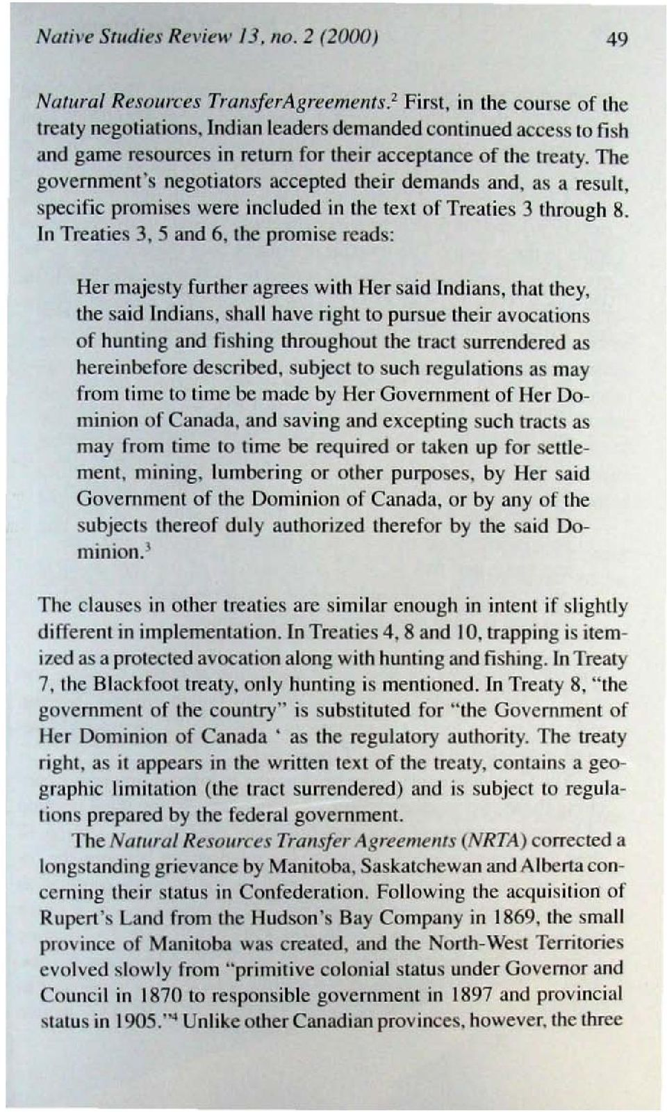 as a result, specific promises were included in the text of Treaties 3 through 8. In Treaties 3. 5 and 6. the pro misc reads: Her majesty further agrees with Her said Indi ans.
