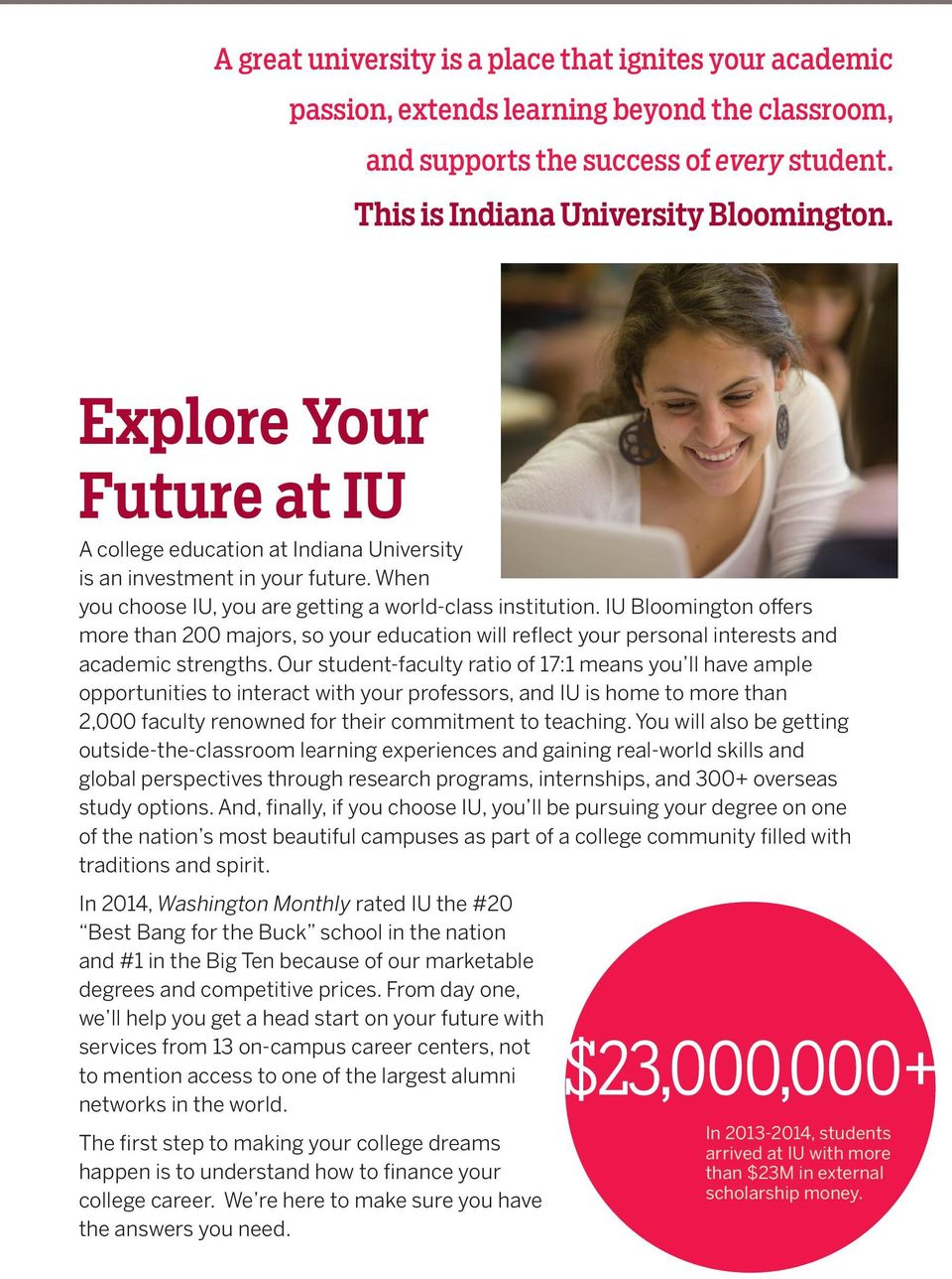 IU Bloomington offers more than 200 majors, so your education will reflect your personal interests and academic strengths.