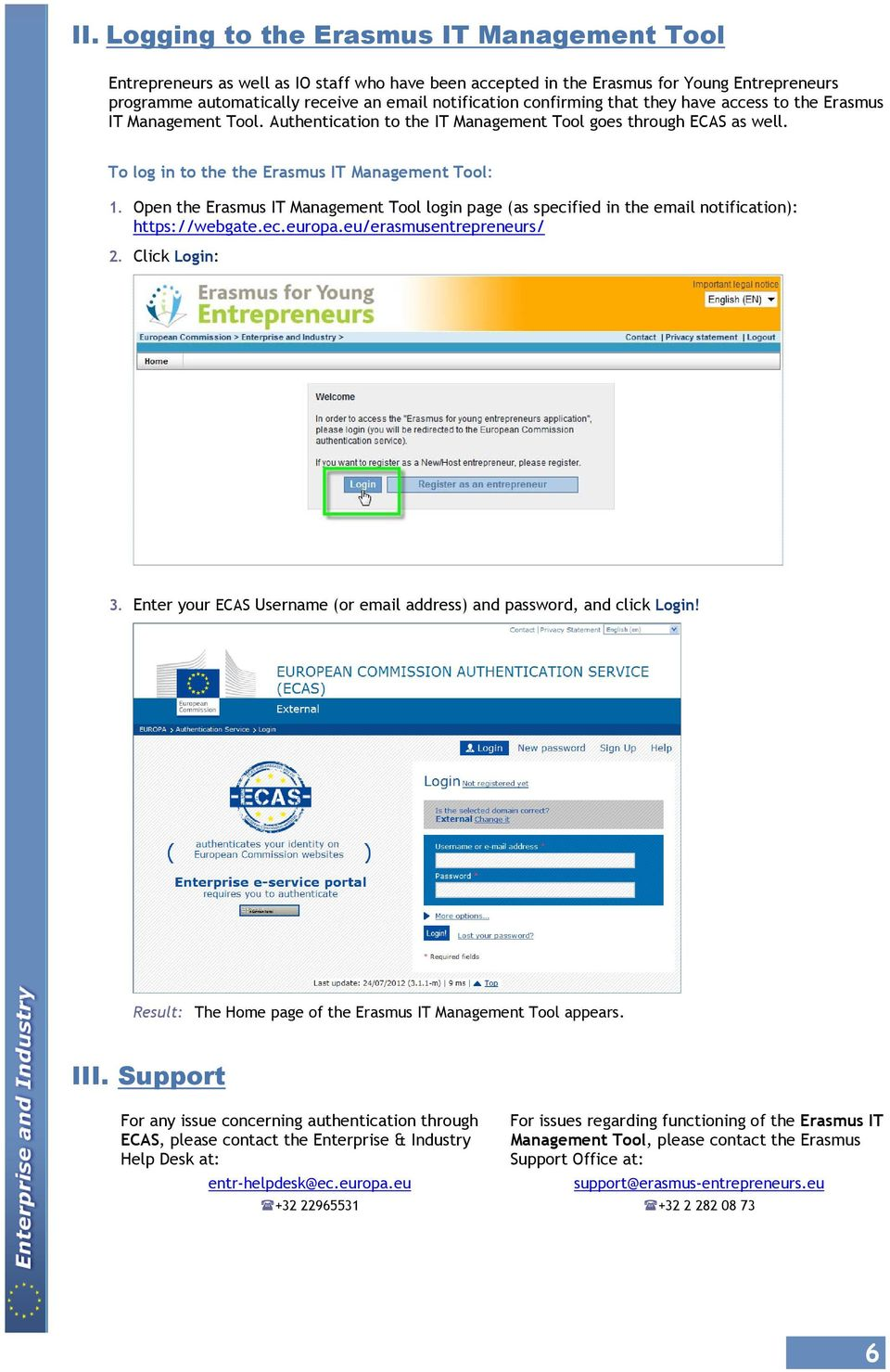 Open the Erasmus IT Management Tool login page (as specified in the email notification): https://webgate.ec.europa.eu/erasmusentrepreneurs/ 2. Click Login: 3.