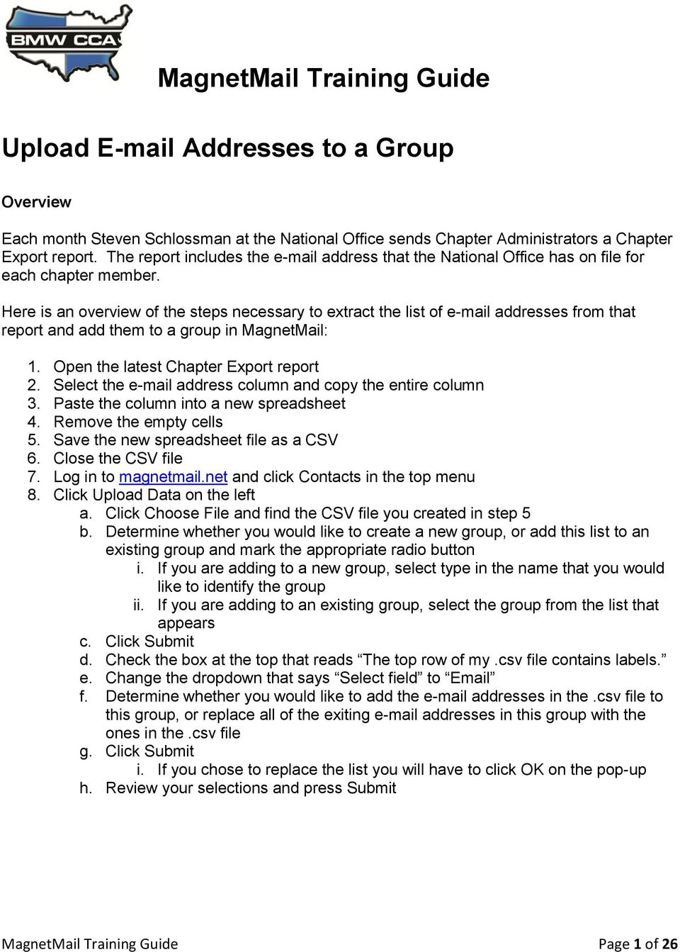 Here is an overview of the steps necessary to extract the list of e-mail addresses from that report and add them to a group in MagnetMail: 1. Open the latest Chapter Export report 2.