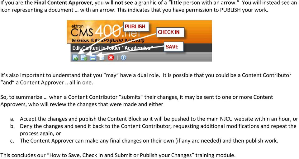 It is possible that you could be a Content Contributor and a Content Approver.. all in one.