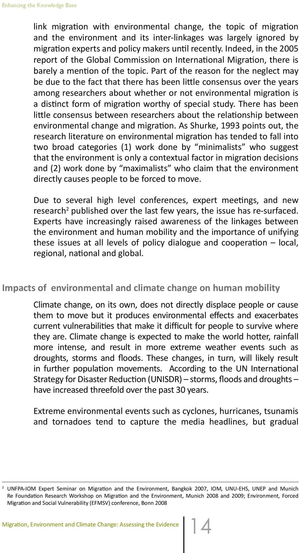 Part of the reason for the neglect may be due to the fact that there has been little consensus over the years among researchers about whether or not environmental migration is a distinct form of