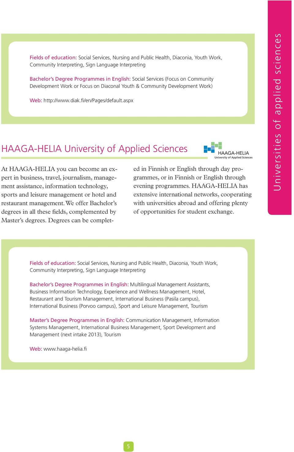 aspx HAAGA-HELIA University of Applied Sciences At HAAGA-HELIA you can become an expert in business, travel, journalism, management assistance, information technology, sports and leisure management