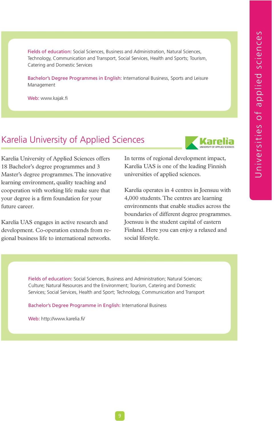 fi Karelia University of Applied Sciences Karelia University of Applied Sciences offers 18 Bachelor s degree programmes and 3 Master s degree programmes.