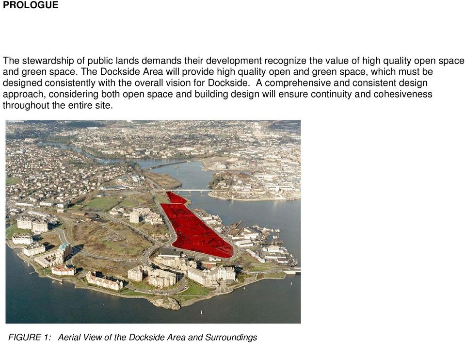 The Dockside Area will provide high quality open and green space, which must be designed consistently with the overall