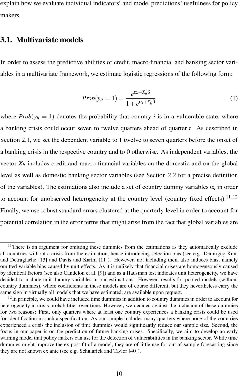 form: Prob(y it = 1) = eα i+x it β 1 + e α i+x it β (1) where Prob(y it = 1) denotes the probability that country i is in a vulnerable state, where a banking crisis could occur seven to twelve