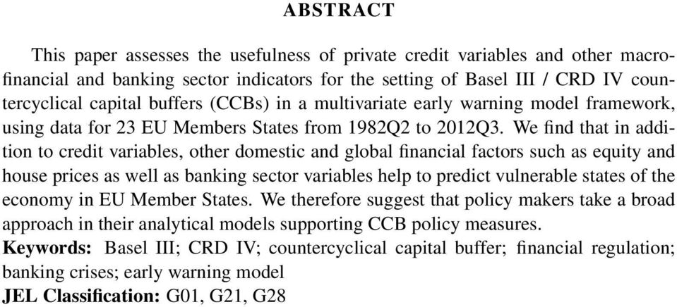 We find that in addition to credit variables, other domestic and global financial factors such as equity and house prices as well as banking sector variables help to predict vulnerable states of the