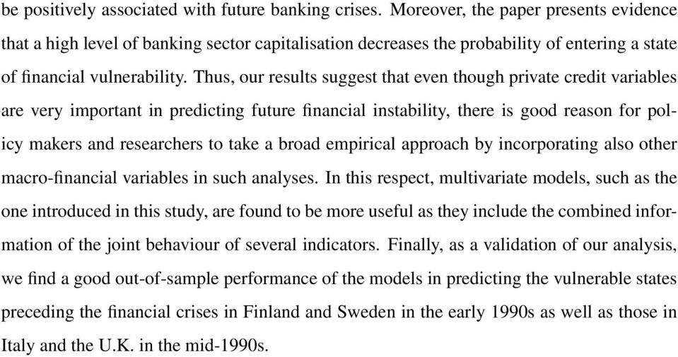 Thus, our results suggest that even though private credit variables are very important in predicting future financial instability, there is good reason for policy makers and researchers to take a