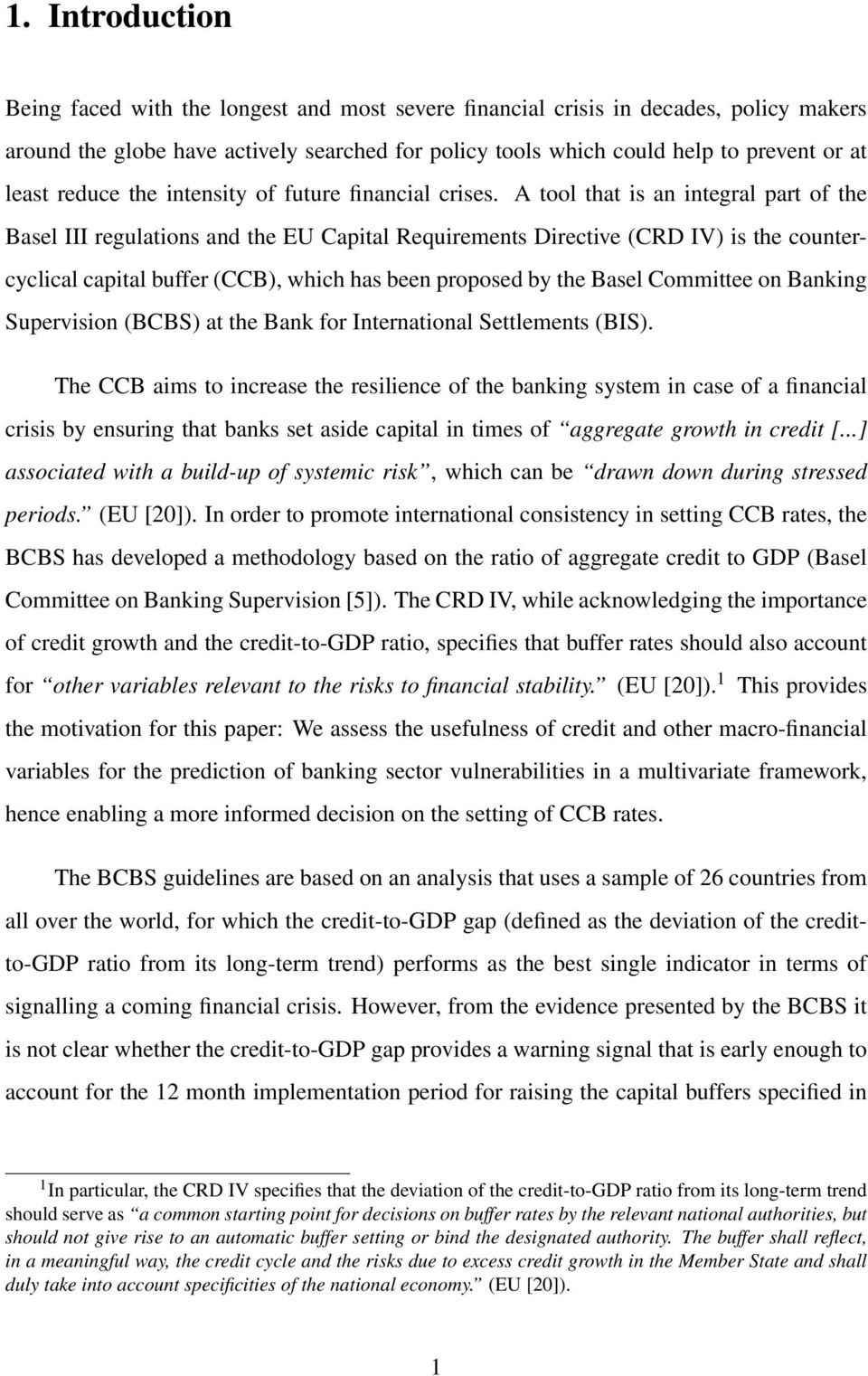 A tool that is an integral part of the Basel III regulations and the EU Capital Requirements Directive (CRD IV) is the countercyclical capital buffer (CCB), which has been proposed by the Basel