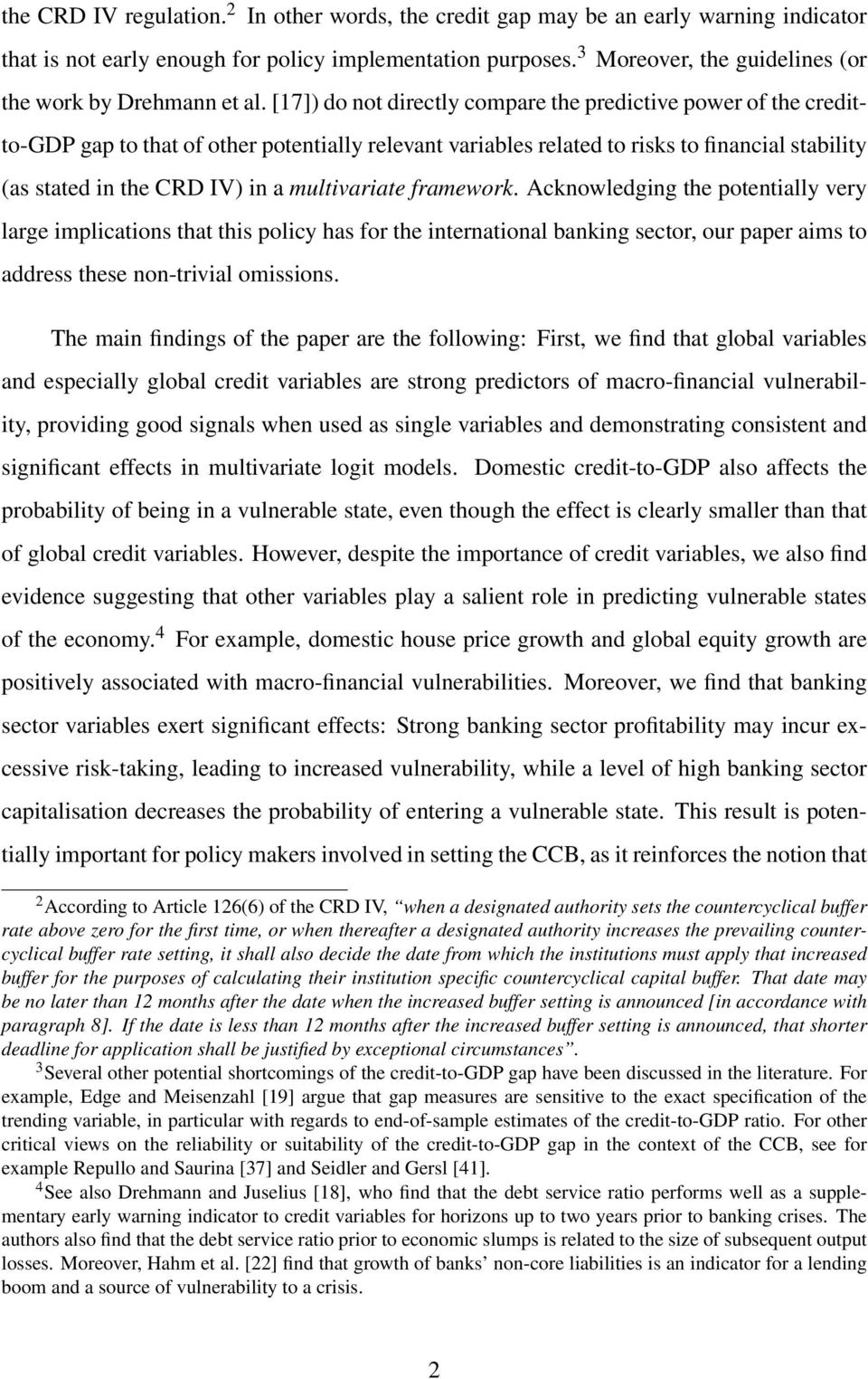 [17]) do not directly compare the predictive power of the creditto-gdp gap to that of other potentially relevant variables related to risks to financial stability (as stated in the CRD IV) in a