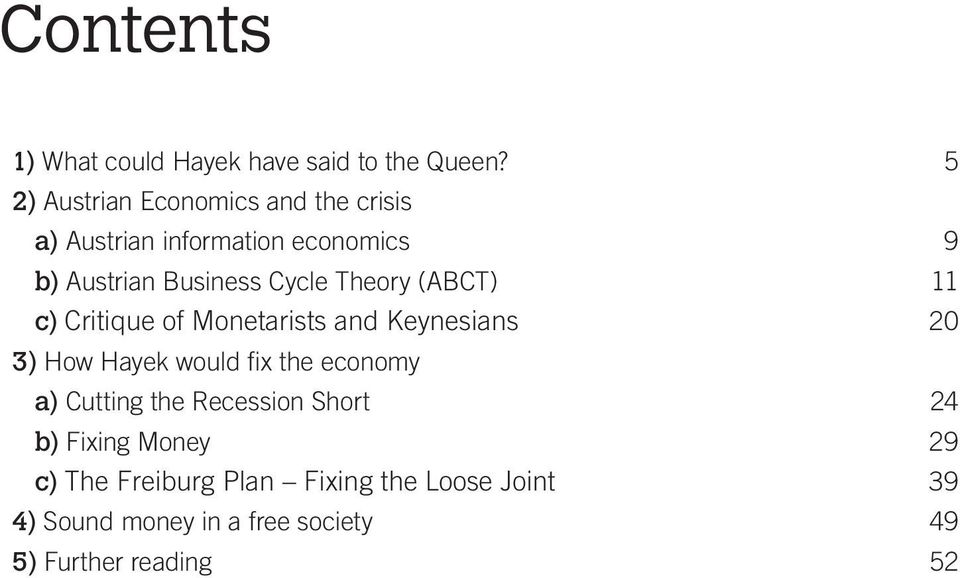 Theory (ABCT) 11 c) Critique of Monetarists and Keynesians 20 3) How Hayek would fix the economy a)