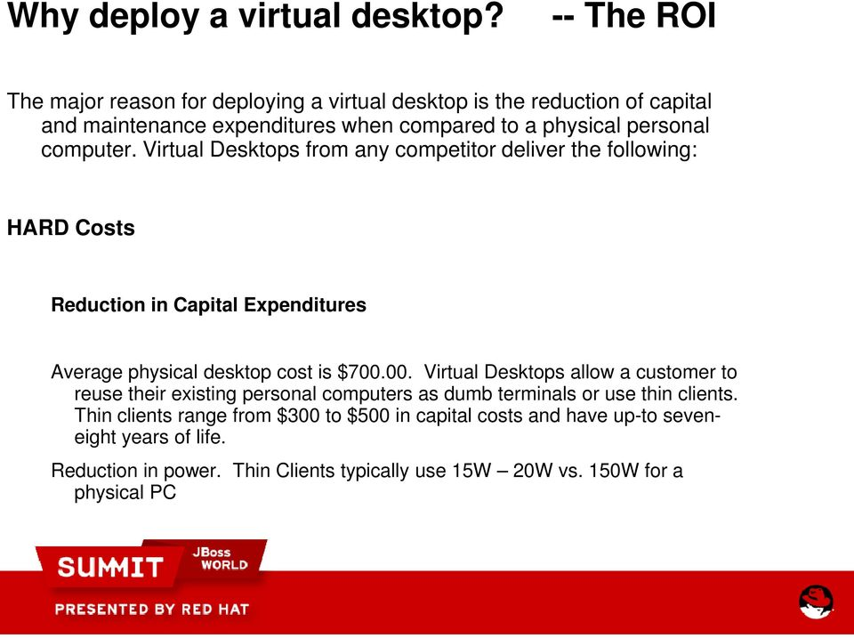 computer. Virtual Desktops from any competitor deliver the following: HARD Costs Reduction in Capital Expenditures Average physical desktop cost is $700.