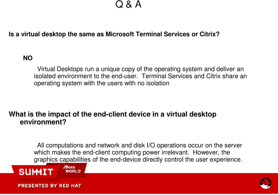 Terminal Services and Citrix share an operating system with the users with no isolation What is the impact of the end-client device in a virtual