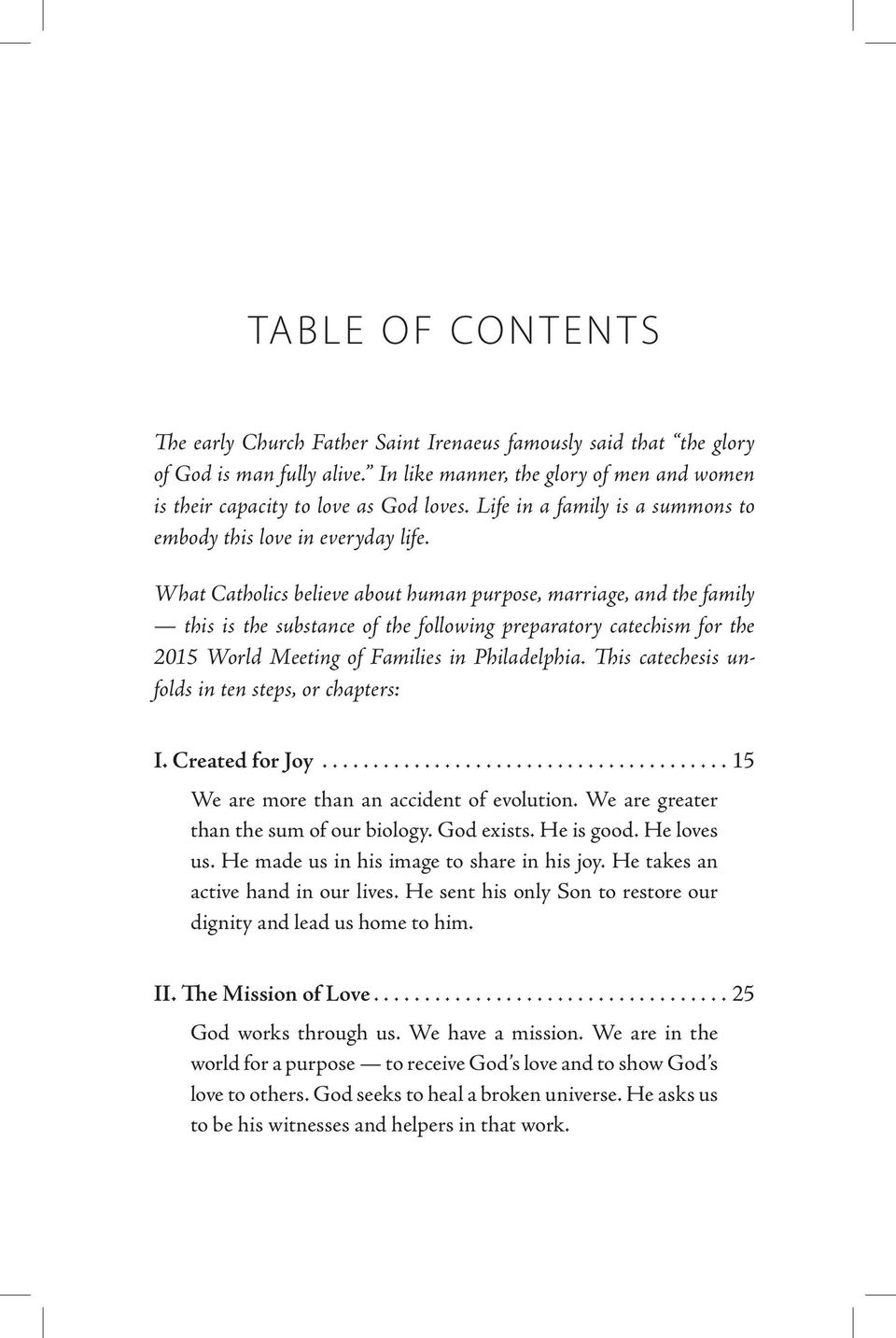 What Catholics believe about human purpose, marriage, and the family this is the substance of the following preparatory catechism for the 2015 World Meeting of Families in Philadelphia.