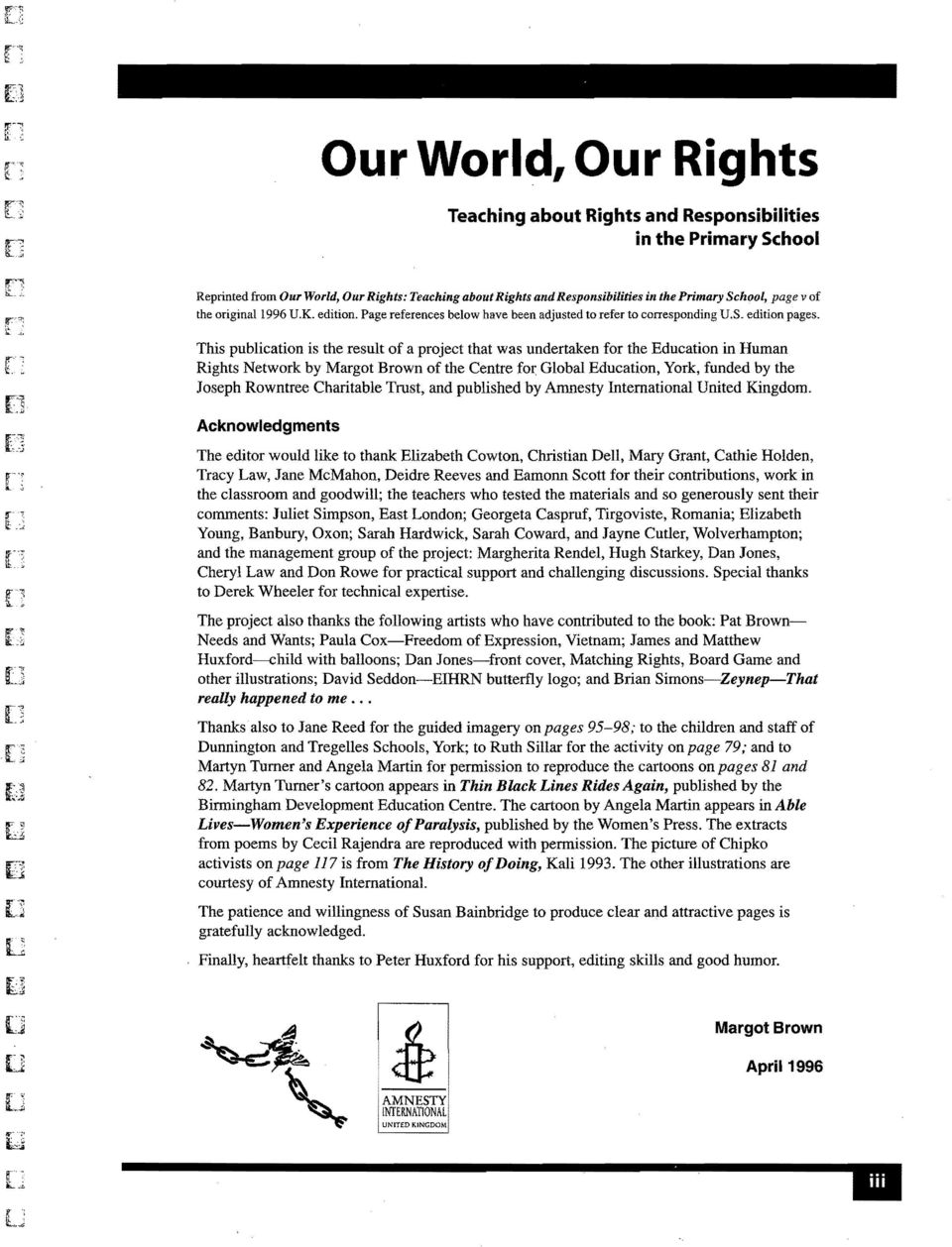 This publication is the result of a project that was undertaken for the Education in Human Rights Network by Margot Brown of the Centre fo~ Global Education, York, funded by the Joseph Rowntree