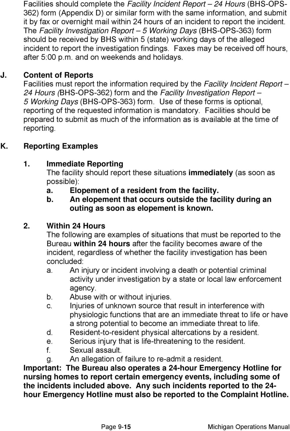 The Facility Investigation Report 5 Working Days (BHS-OPS-363) form should be received by BHS within 5 (state) working days of the alleged incident to report the investigation findings.