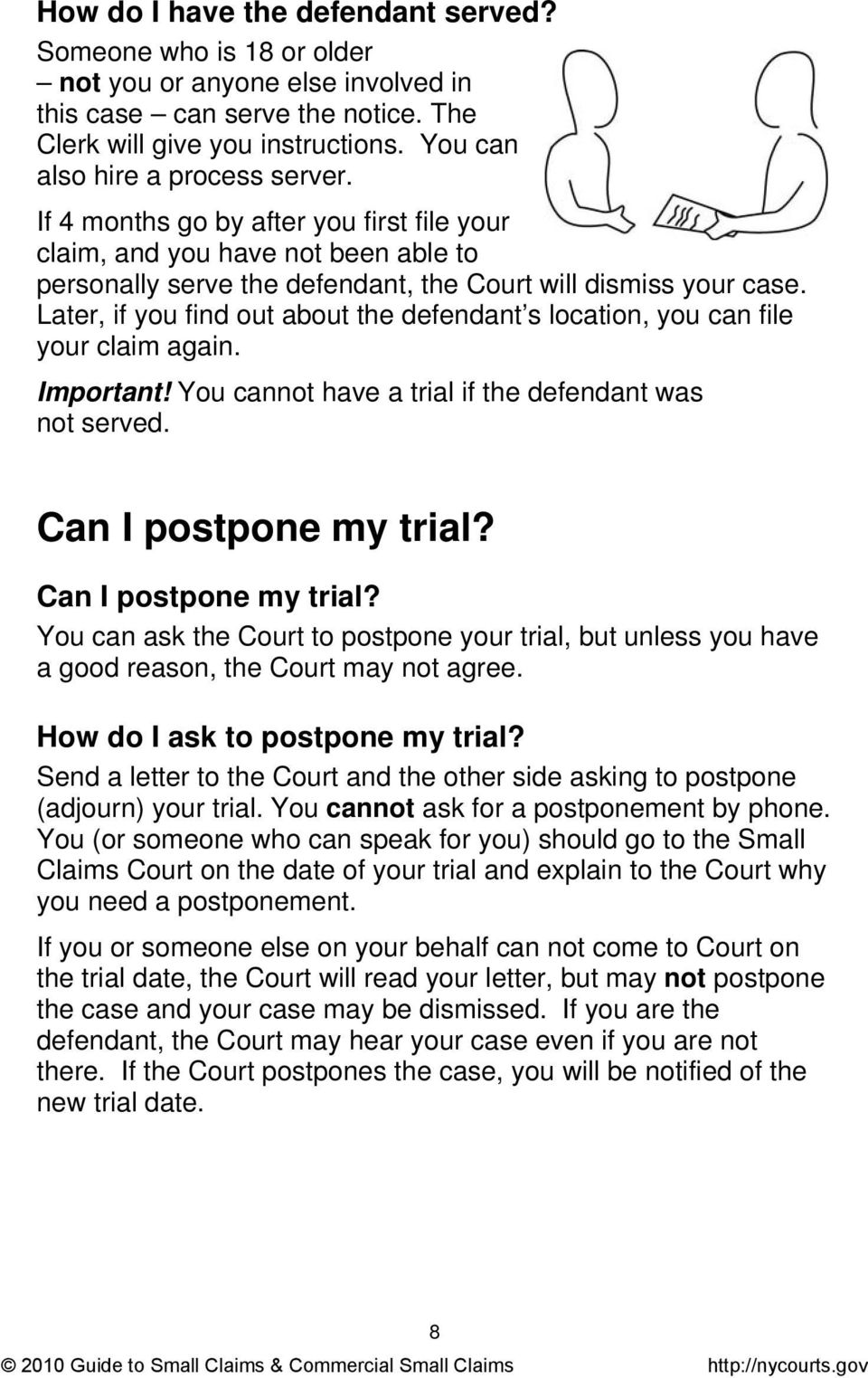 Later, if you find out about the defendant s location, you can file your claim again. Important! You cannot have a trial if the defendant was not served. Can I postpone my trial?