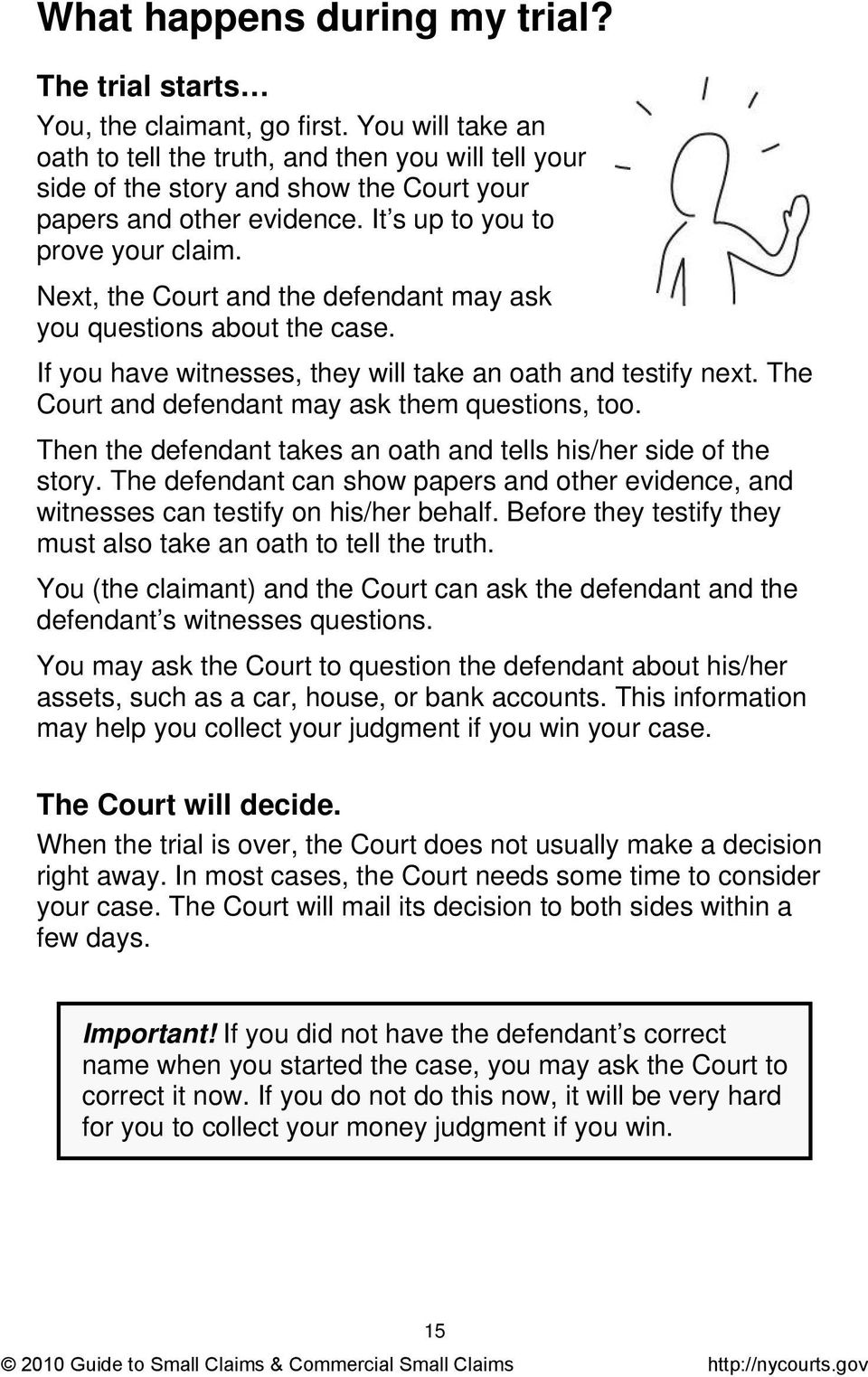 Next, the Court and the defendant may ask you questions about the case. If you have witnesses, they will take an oath and testify next. The Court and defendant may ask them questions, too.