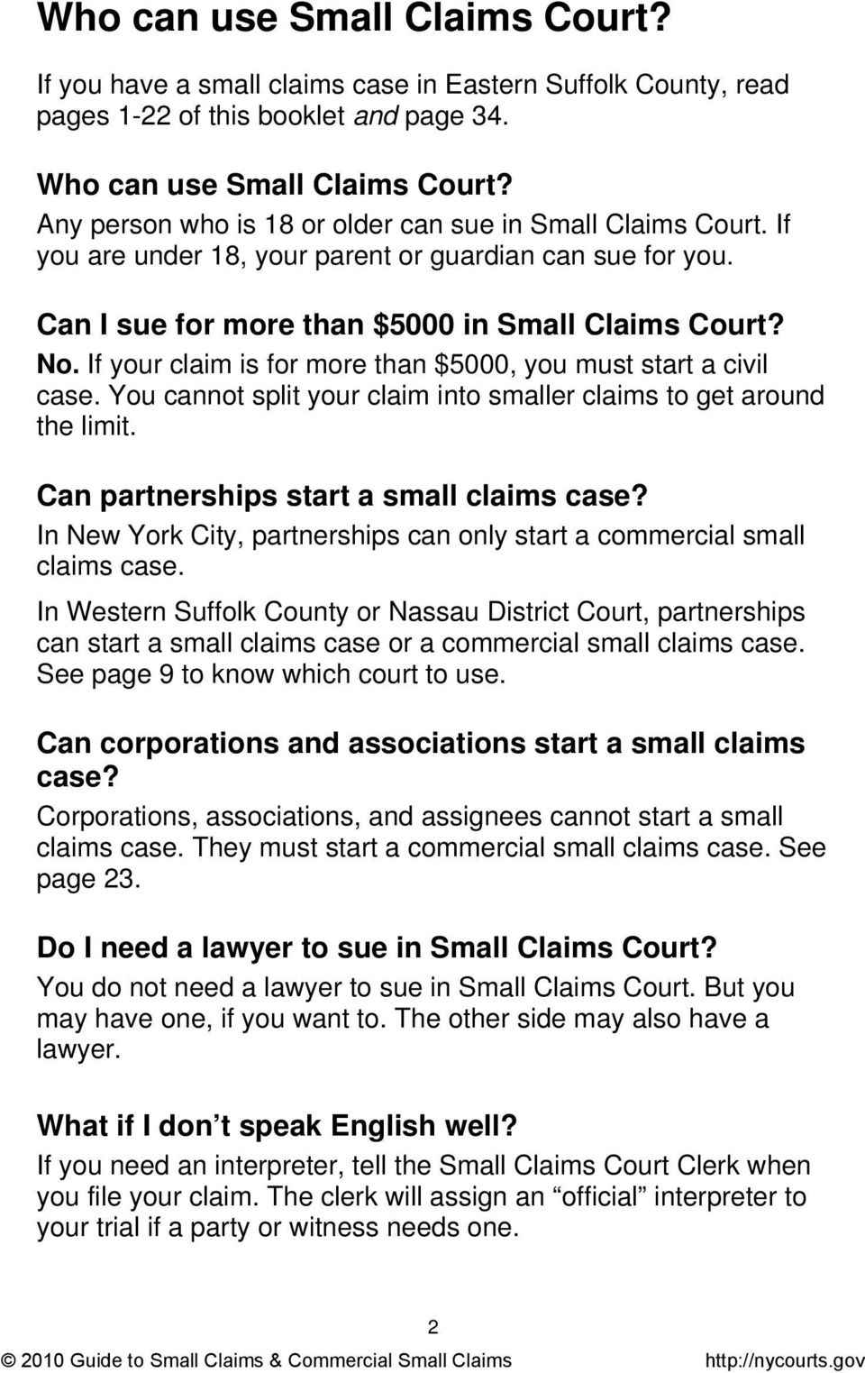 If your claim is for more than $5000, you must start a civil case. You cannot split your claim into smaller claims to get around the limit. Can partnerships start a small claims case?