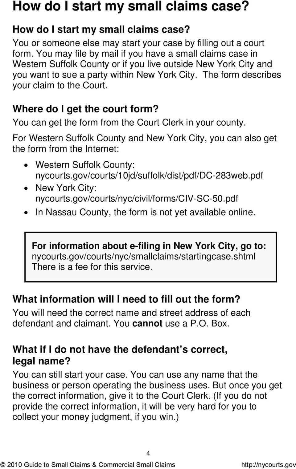 The form describes your claim to the Court. Where do I get the court form? You can get the form from the Court Clerk in your county.