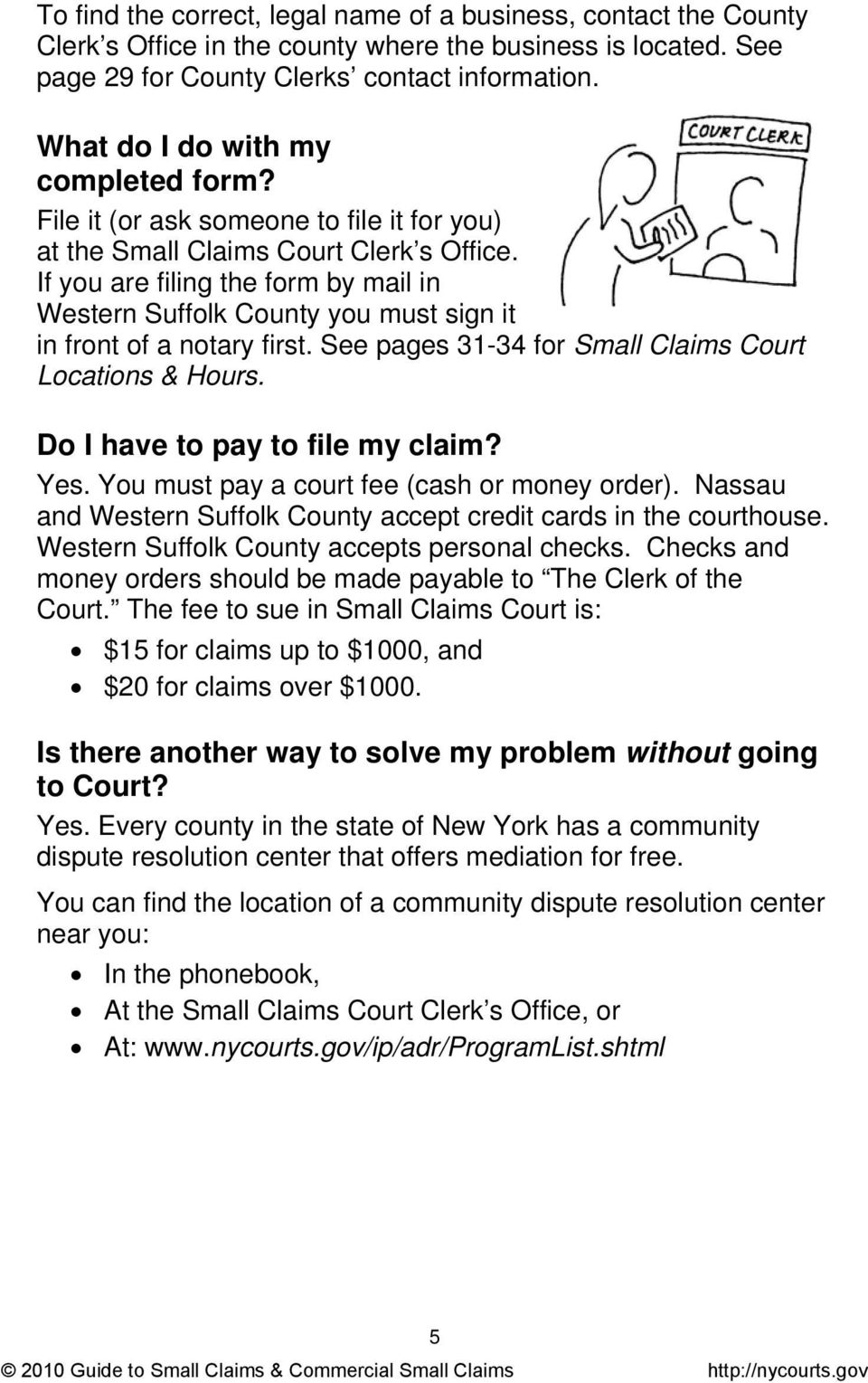 If you are filing the form by mail in Western Suffolk County you must sign it in front of a notary first. See pages 31-34 for Small Claims Court Locations & Hours. Do I have to pay to file my claim?