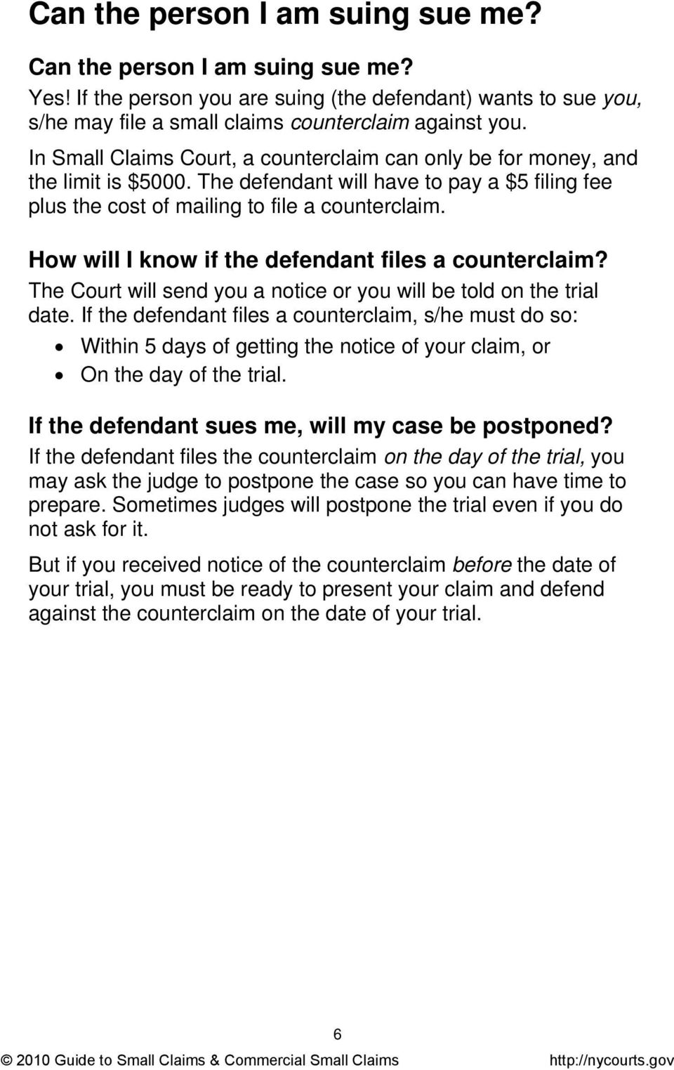 How will I know if the defendant files a counterclaim? The Court will send you a notice or you will be told on the trial date.