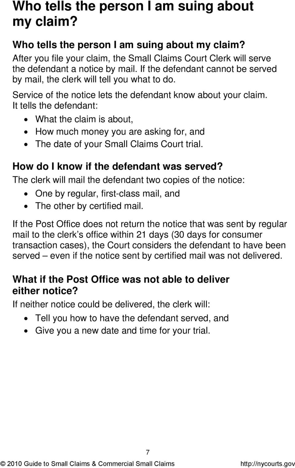 It tells the defendant: What the claim is about, How much money you are asking for, and The date of your Small Claims Court trial. How do I know if the defendant was served?