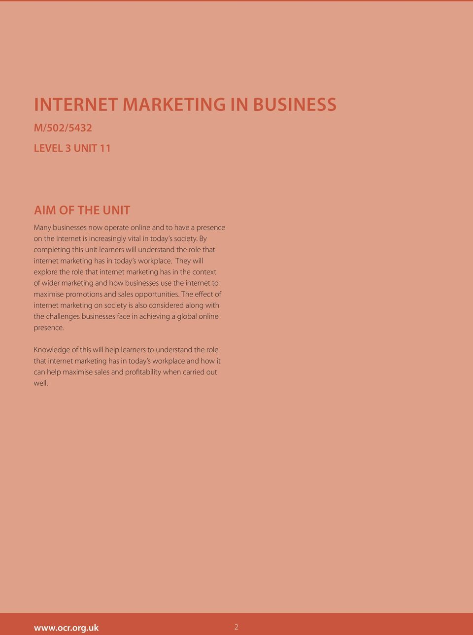They will explore the role that internet marketing has in the context of wider marketing and how businesses use the internet to maximise promotions and sales opportunities.