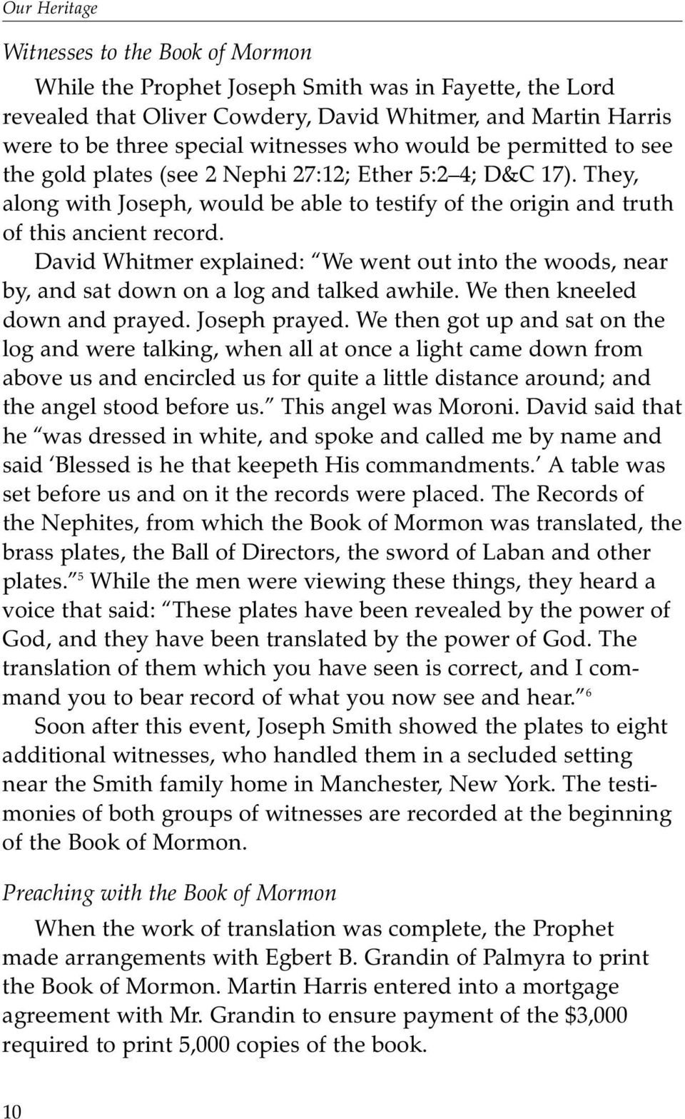 David Whitmer explained: We went out into the woods, near by, and sat down on a log and talked awhile. We then kneeled down and prayed. Joseph prayed.