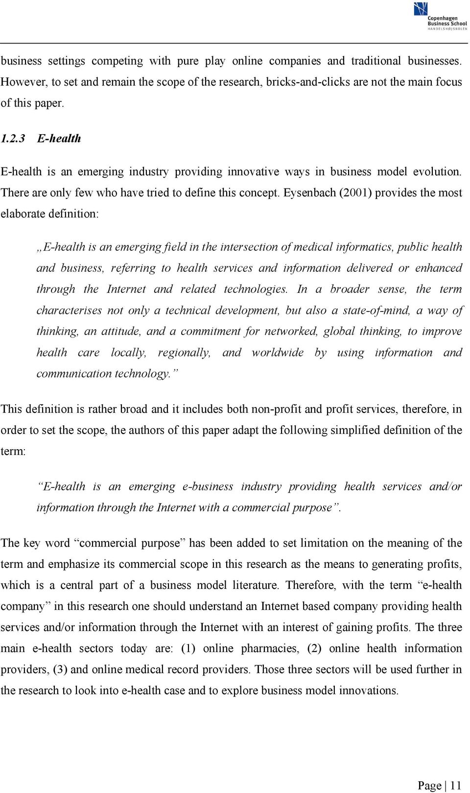 Eysenbach (2001) provides the most elaborate definition: E-health is an emerging field in the intersection of medical informatics, public health and business, referring to health services and