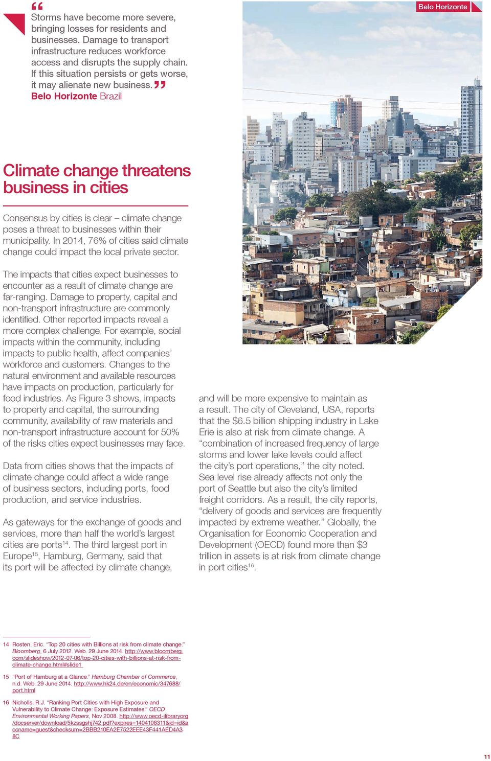 Belo Horizonte Brazil Belo Horizonte Climate change threatens business in cities Consensus by cities is clear climate change poses a threat to businesses within their municipality.