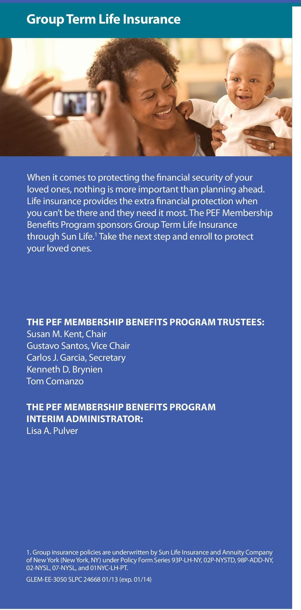 1 Take the next step and enroll to protect your loved ones. THE PEF MEMBERSHIP BENEFITS PROGRAM TRUSTEES: susan m. Kent, chair Gustavo santos, Vice chair carlos J. Garcia, secretary Kenneth D.